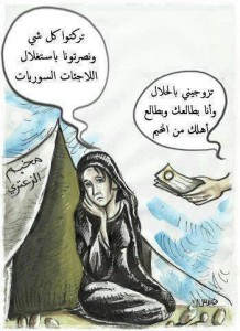 "We shall not accept humiliation or disgrace. This is opportunism. From ""Syrian Women with the Revolution"" Facebook Page and the dialogue translates into: - Marry me in Halal and I shall take you and your family from the camp - You left everything and brought victory to Islam by abusing Syrian refugee girls"